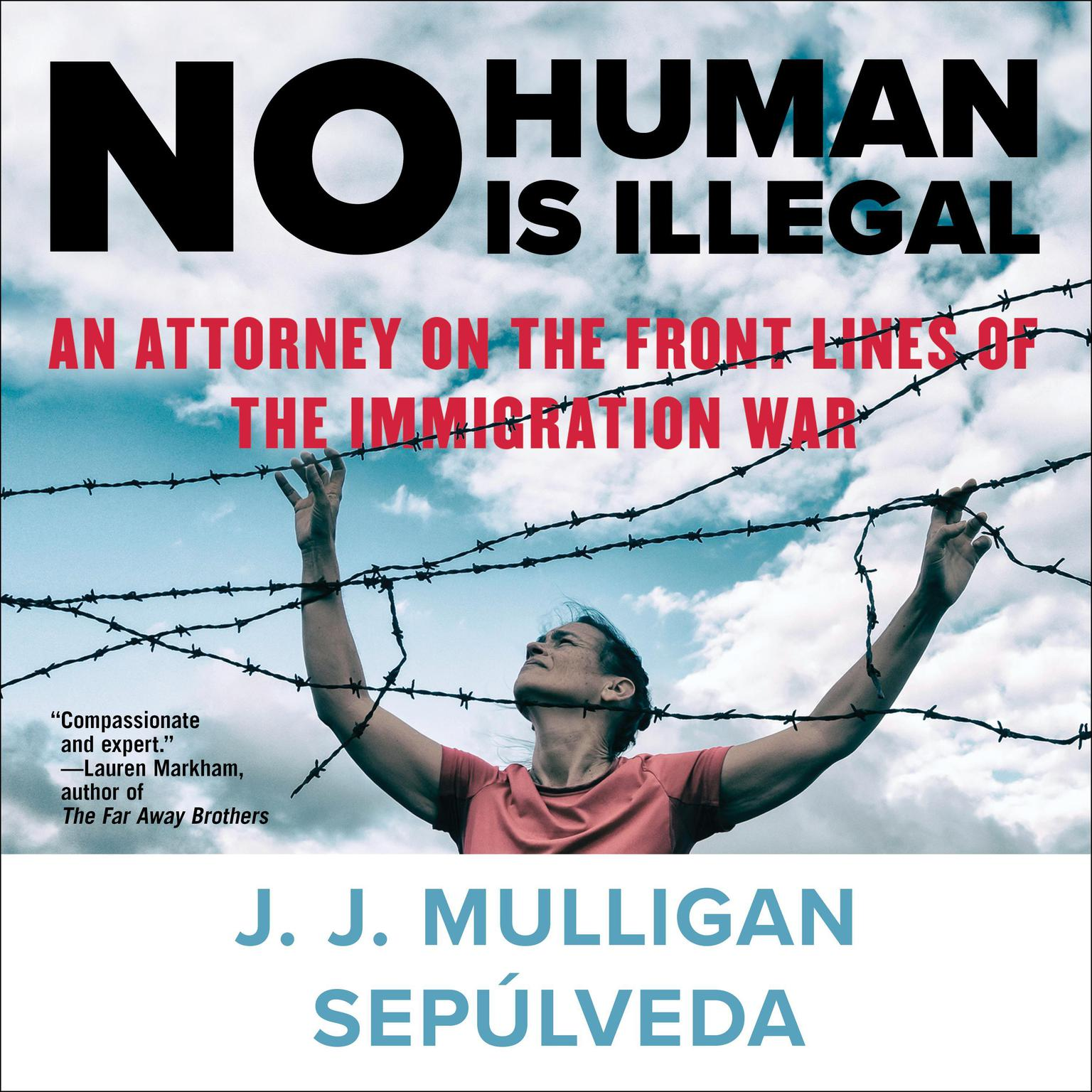 Printable No Human Is Illegal: An Attorney on the Front Lines of the Immigration War Audiobook Cover Art