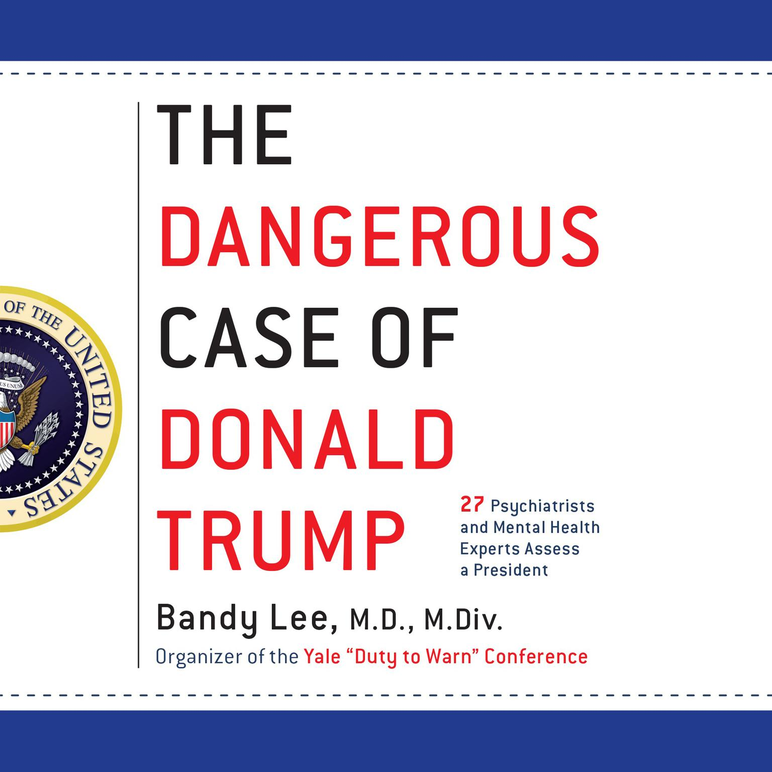 Printable The Dangerous Case of Donald Trump: 37 Psychiatrists and Mental Health Experts Assess a President - Updated and Expanded with New Essays Audiobook Cover Art