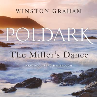 The Miller's Dance: A Novel of Cornwall, 1812-1813 Audiobook, by