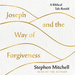 Joseph and the Way of Forgiveness: A Biblical Tale Retold Audiobook, by Stephen Mitchell