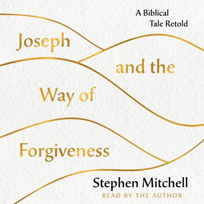 Joseph and the Way of Forgiveness: A Story About Letting Go Audiobook, by Stephen Mitchell