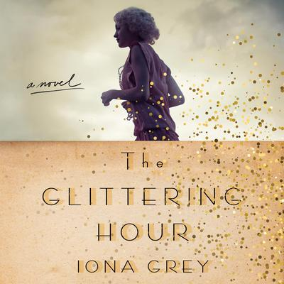 The Glittering Hour: A Novel Audiobook, by Iona Grey