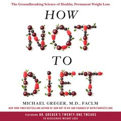 How Not to Diet: The Groundbreaking Science of Healthy, Permanent Weight Loss Audiobook, by Michael Greger