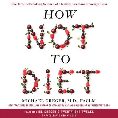 The Groundbreaking Science of Healthy, Permanent Weight Loss - Michael Greger, M.D. FACLM