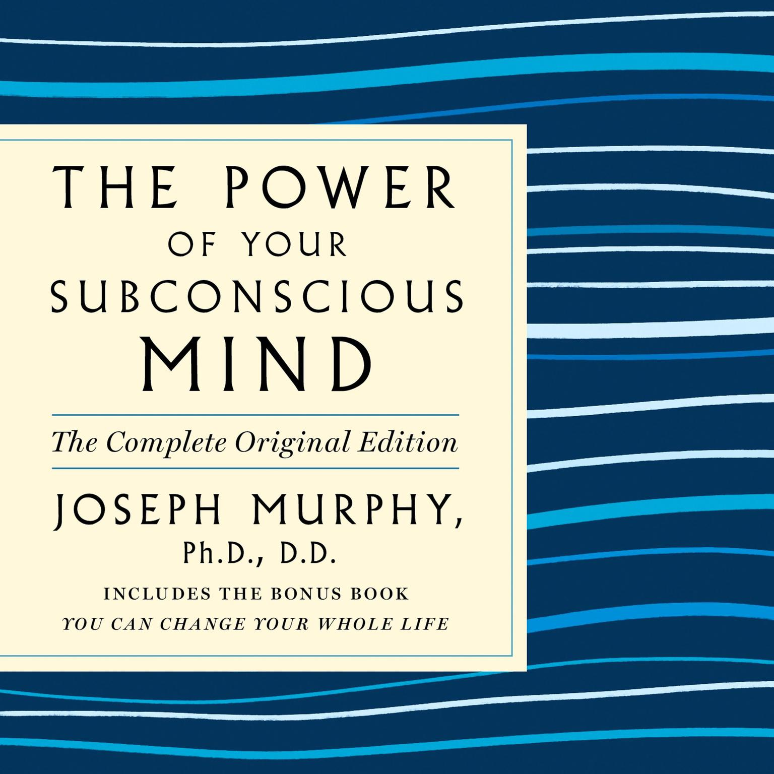 Printable The Power of Your Subconscious Mind: The Complete Original Edition: Also Includes the Bonus Book You Can Change Your Whole Life Audiobook Cover Art