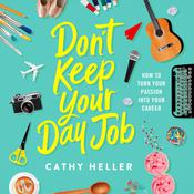 Don't Keep Your Day Job: How to Turn Your Passion into Your Career Audiobook, by Cathy Heller