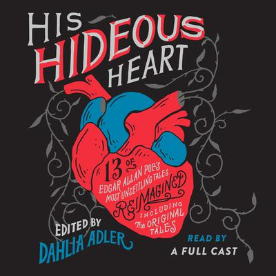 His Hideous Heart: 13 of Edgar Allan Poes Most Unsettling Tales Reimagined Audiobook, by Dahlia Adler