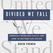 Divided We Fall: America's Secession Threat and How to Restore Our Nation Audiobook, by David French