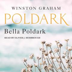Bella Poldark: A Novel of Cornwall, 1818-1820 Audiobook, by Winston Graham