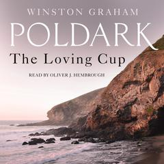 The Loving Cup: A Novel of Cornwall, 1813-1815 Audiobook, by Winston Graham