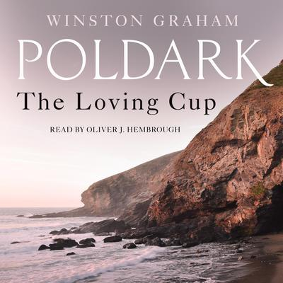 The Loving Cup: A Novel of Cornwall, 1813-1815 Audiobook, by