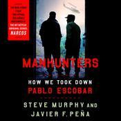 Manhunters: How We Took Down Pablo Escobar Audiobook, by Javier F. Peña
