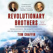 Revolutionary Brothers: Thomas Jefferson, the Marquis de Lafayette, and the Friendship that Helped Forge Two Nations Audiobook, by Tom Chaffin