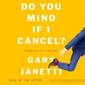 Do You Mind If I Cancel?: (Things That Still Annoy Me) Audiobook, by Gary Janetti