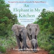An Elephant in My Kitchen: What the Herd Taught Me About Love, Courage and Survival Audiobook, by Françoise Malby-Anthony