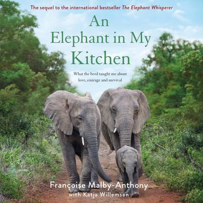 An Elephant in My Kitchen: What the Herd Taught Me About Love, Courage and Survival Audiobook, by