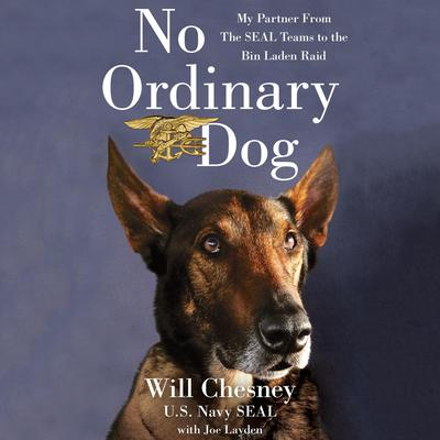 No Ordinary Dog: My Partner from the SEAL Teams to the Bin Laden Raid Audiobook, by Will Chesney