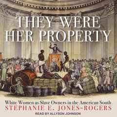 They Were Her Property: White Women as Slave Owners in the American South Audiobook, by Stephanie E. Jones-Rogers