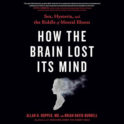 How the Brain Lost Its Mind: Sex, Hysteria, and the Riddle of Mental Illness Audiobook, by Allan H. Ropper