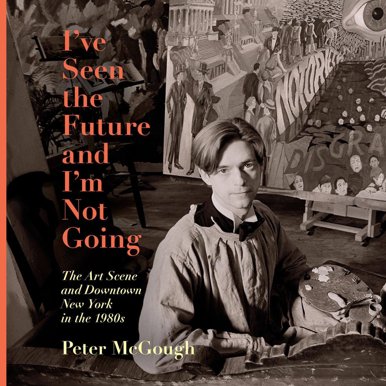 Printable I've Seen the Future and I'm Not Going: The Art Scene and Downtown New York in the 1980s Audiobook Cover Art