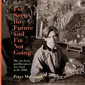 I've Seen the Future and I'm Not Going: The Art Scene and Downtown New York in the 1980s Audiobook, by Peter McGough