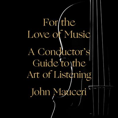 For the Love of Music: A Conductors Guide to the Art of Listening Audiobook, by John Mauceri