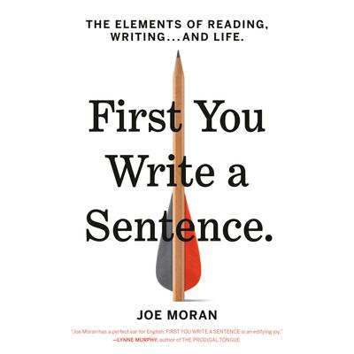 First You Write a Sentence: The Elements of Reading, Writing … and Life Audiobook, by Joe Moran
