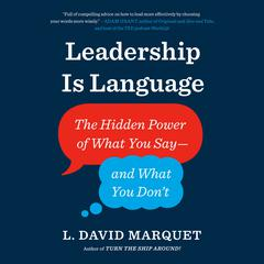 Leadership Is Language: The Hidden Power of What You Say--and What You Dont Audiobook, by L. David Marquet