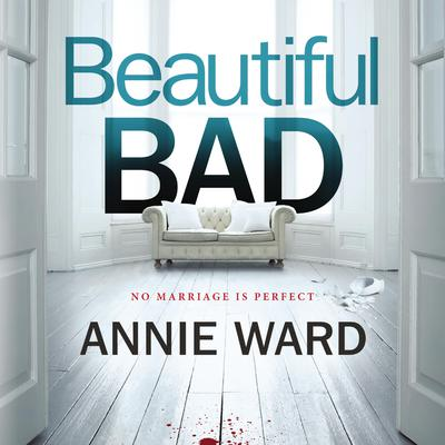 Beautiful Bad: A Novel Audiobook, by Annie Ward