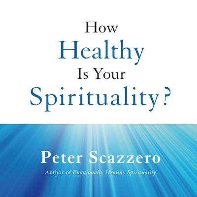 How Healthy is Your Spirituality? Audiobook, by Peter Scazzero