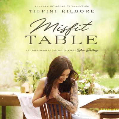 Misfit Table: Let Your Hunger Lead You to Where You Belong Audiobook, by Tiffini Kilgore