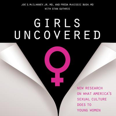 Girls Uncovered: New Research on what Americas Sexual Culture Does to Young Women Audiobook, by Freda McKissic Bush