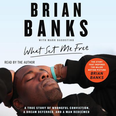 What Set Me Free (The Story That Inspired the Major Motion Picture Brian Banks): A True Story of Wrongful Conviction, a Dream Deferred, and a Man Redeemed Audiobook, by Brian Banks