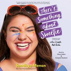 Theres Something About Sweetie Audiobook, by Sandhya Menon