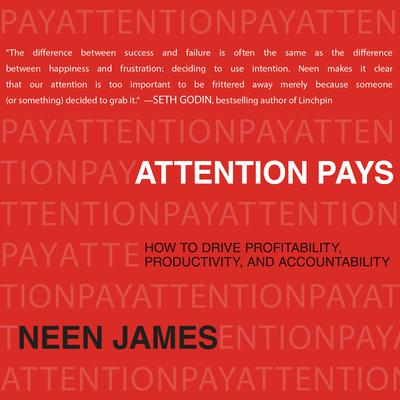 Attention Pays: How to Drive Profitability, Productivity, and Accountability Audiobook, by Neen James