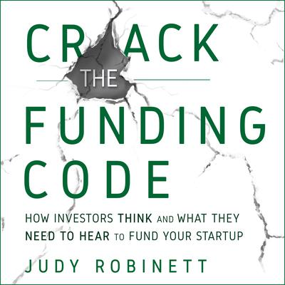 Crack the Funding Code: How Investors Think and What They Need to Hear to Fund Your Startup Audiobook, by Judy Robinett