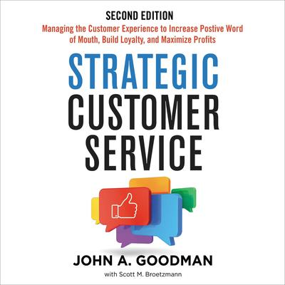 Strategic Customer Service: Managing the Customer Experience to Increase Positive Word of Mouth, Build Loyalty, and Maximize Profits Audiobook, by John Goodman