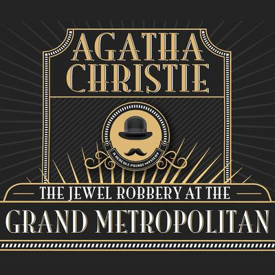 The Jewel Robbery at the Grand Metropolitan Audiobook, by Agatha Christie