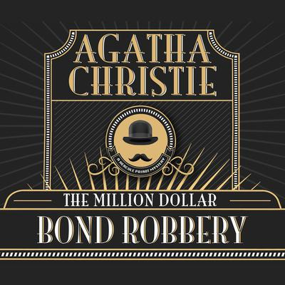 The Million Dollar Bond Robbery Audiobook, by Agatha Christie