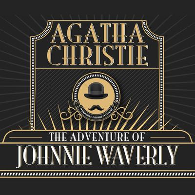 The Adventure of Johnnie Waverly Audiobook, by Agatha Christie