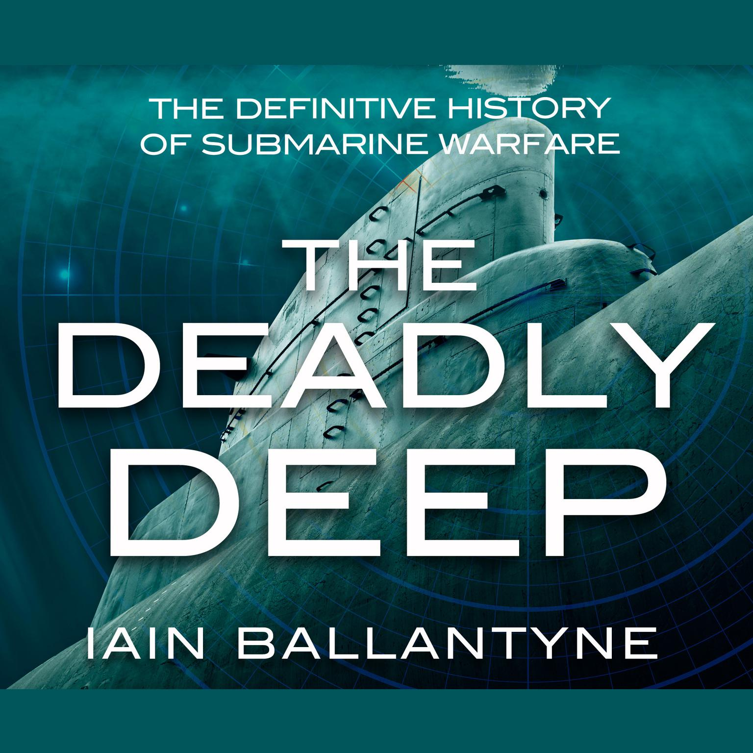 Printable The Deadly Deep: The Definitive History of Submarine Warfare Audiobook Cover Art