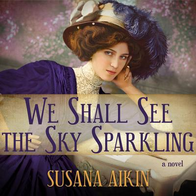 We Shall See the Sky Sparkling Audiobook, by Susana Aikin