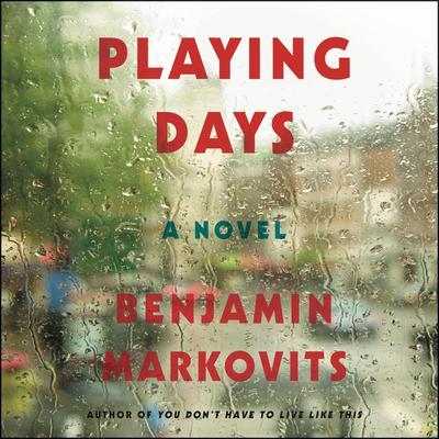 Playing Days: A Novel Audiobook, by Benjamin Markovits
