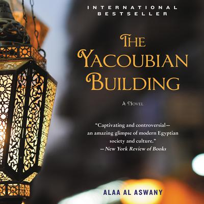The Yacoubian Building: A Novel Audiobook, by Alaa Al Aswany