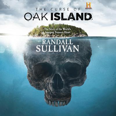 The Curse of Oak Island: The Story of the Worlds Longest Treasure Hunt Audiobook, by Randall Sullivan