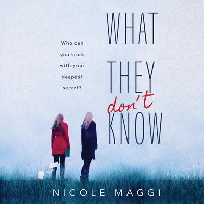 What They Dont Know Audiobook, by Nicole Maggi