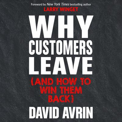 Why Customers Leave (and How to Win Them Back): (24 Reasons People are Leaving You for Competitors, and How to Win Them Back*) Audiobook, by David Avrin