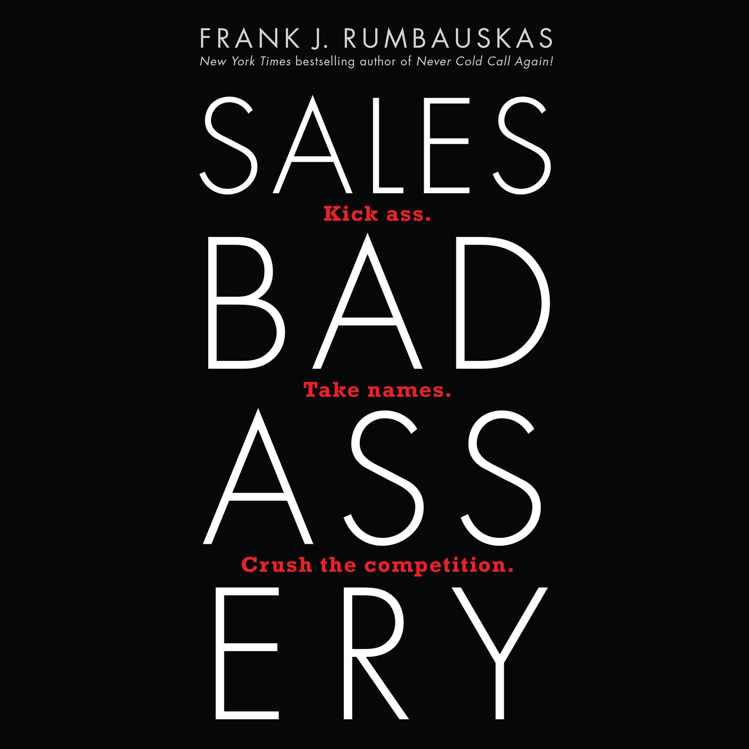 Sales Badassery: Kick Ass. Take Names. Crush the Competition. Audiobook, by Frank J. Rumbauskas