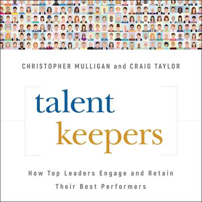 Talent Keepers: How Top Leaders Engage and Retain Their Best Performers Audiobook, by Craig Taylor