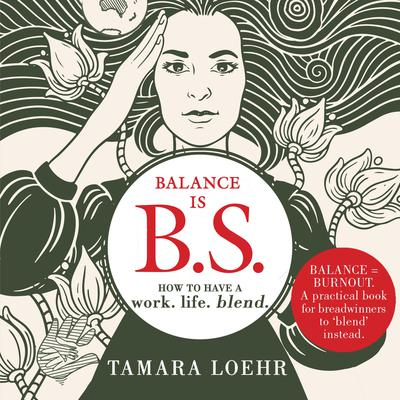 Balance is BS: How to Have a Work-Life Blend Audiobook, by Tamara Loehr